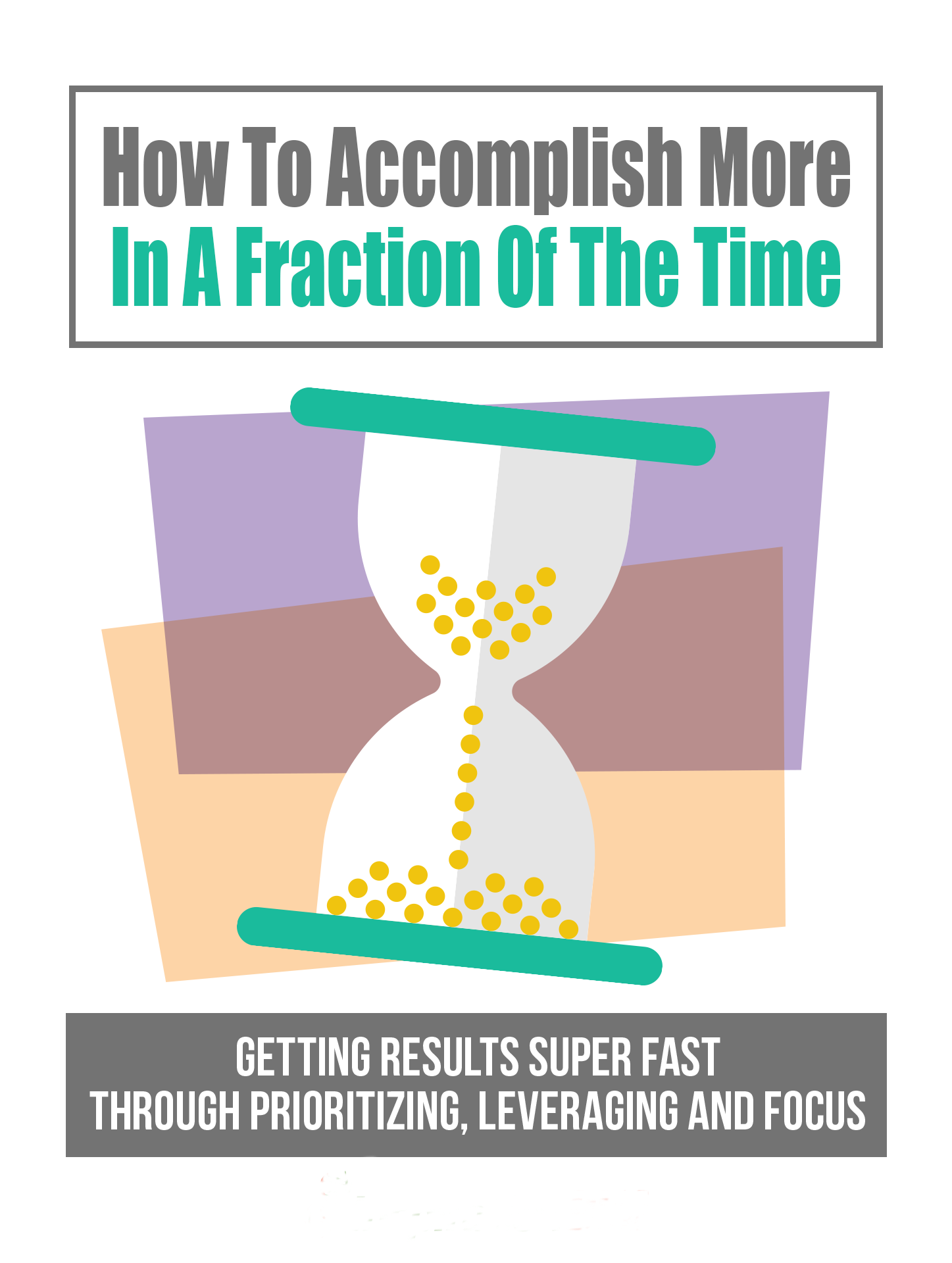 How To Accomplish More In A Fraction Of The Time eCOVER WHITE